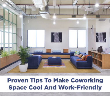 5 Proven Tips To Make Coworking Space Cool And Work-Friendly (Compatible Co-Working Space)