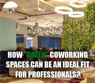 """How """"Green"""" Coworking Spaces Can Be An Ideal Fit For Professionals?"""