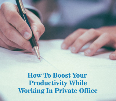 How To Boost Your Productivity While Working In Private Office